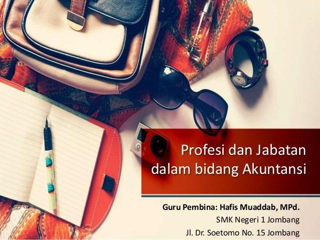 Profesi dan Jabatan dalam bidang Akuntansi Guru Pembina: Hafis Muaddab, MPd. SMK Negeri 1 Jombang Jl. Dr. Soetomo No. 15 J...