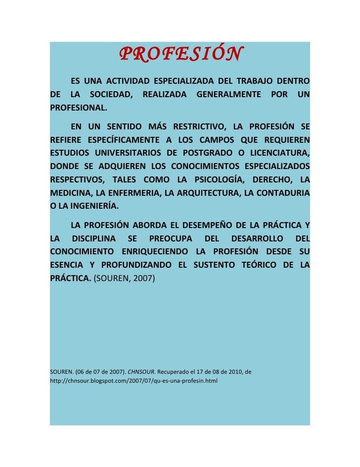 PROFESIÓN     ES UNA ACTIVIDAD ESPECIALIZADA DEL TRABAJO DENTRO DE LA SOCIEDAD, REALIZADA GENERALMENTE POR UN PROFESIONAL....