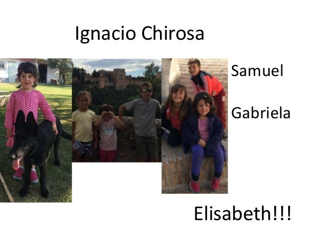 Ignacio Chirosa Samuel Gabriela Elisabeth!!!