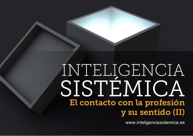 INTELIGENCIA SISTÉMICAEl contacto con la profesión y su sentido (II) www.inteligenciasistemica.es