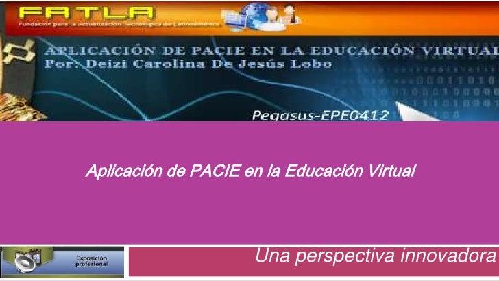 Aplicación de PACIE en la Educación Virtual                      Una perspectiva innovadora