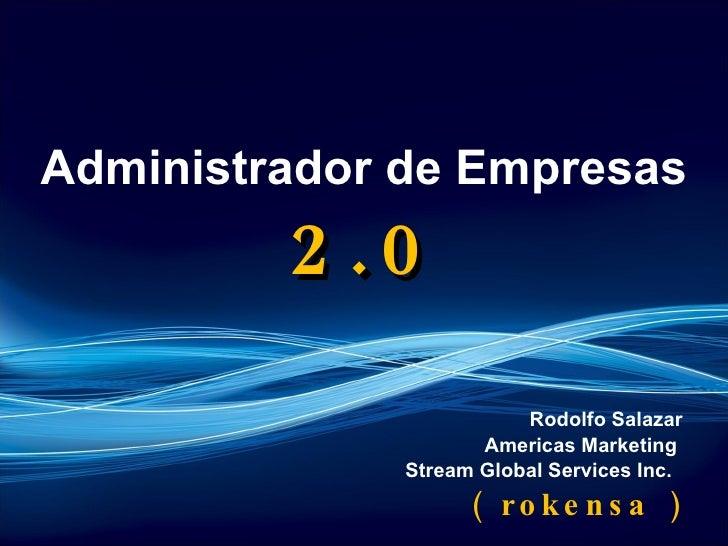 Administrador de Empresas  2.0 Rodolfo Salazar Americas Marketing  Stream Global Services Inc.   (  rokensa  )