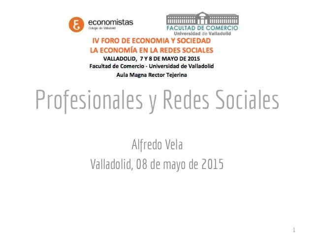 Profesionales y Redes Sociales Alfredo Vela Valladolid, 08 de mayo de 2015 1