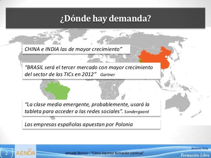 """¿Dónde hay demanda?      CHINA e INDIA las de mayor crecimiento""""      """"BRASIL será el tercer mercado con mayor crecimiento..."""