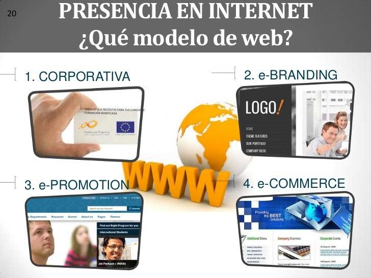 20       PRESENCIA EN INTERNET          ¿Qué modelo de web?     1. CORPORATIVA     2. e-BRANDING     3. e-PROMOTION     4....