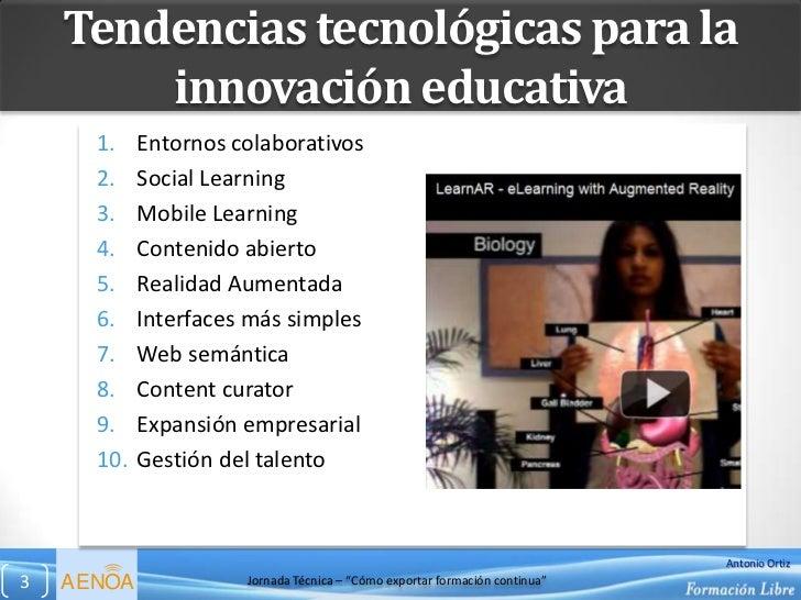 Tendencias tecnológicas para la        innovación educativa      1.    Entornos colaborativos      2.    Social Learning  ...