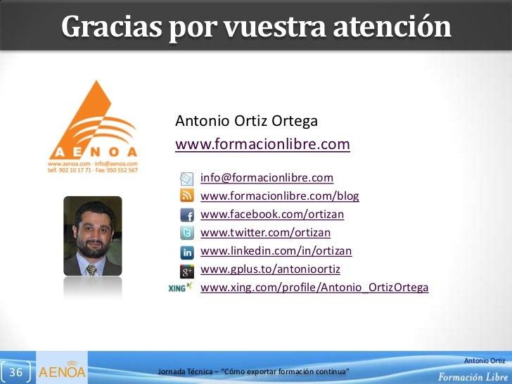 Gracias por vuestra atención                 Antonio Ortiz Ortega                 www.formacionlibre.com                  ...
