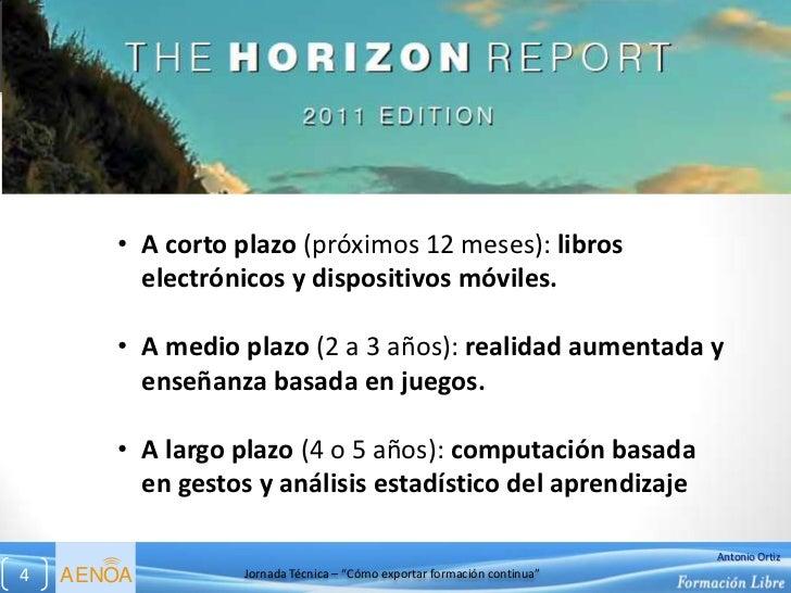Informe Horizón 2011       • A corto plazo (próximos 12 meses): libros         electrónicos y dispositivos móviles.       ...