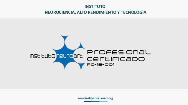 INSTITUTO NEUROCIENCIA, ALTO RENDIMIENTO Y TECNOLOGÍA www.institutoneuroart.org