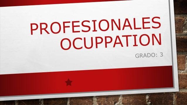 LAS OCUPACIONES PROFESIONALES • LAS PROFESIONES SON OCUPACIONES QUE REQUIEREN DE CONOCIMIENTO ESPECIALIZADO, FORMACIÓN PRO...