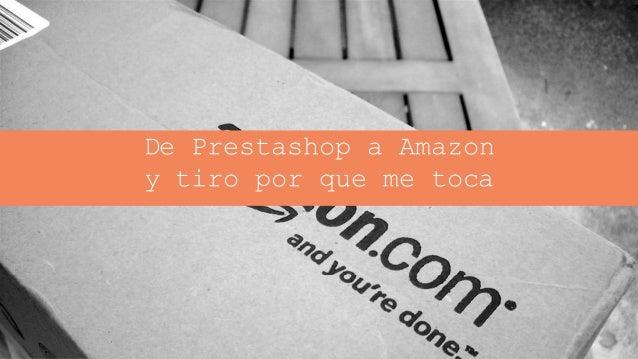 Jordi Ordóñez – Consultor ecommerce De Prestashop a Amazon y tiro por que me toca