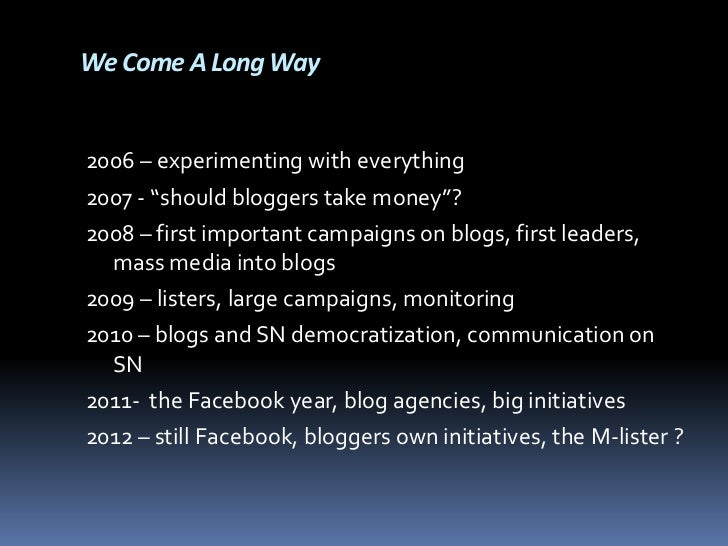 """We Come A Long Way2006 – experimenting with everything2007 - """"should bloggers take money""""?2008 – first important campaigns..."""