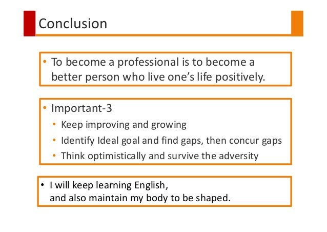 Conclusion • I will keep learning English, and also maintain my body to be shaped. • Important-3 • Keep improving and grow...