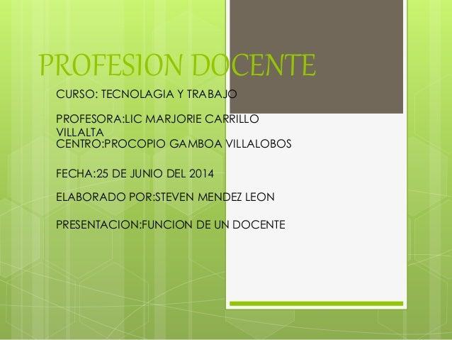 PROFESION DOCENTE CURSO: TECNOLAGIA Y TRABAJO PROFESORA:LIC MARJORIE CARRILLO VILLALTA CENTRO:PROCOPIO GAMBOA VILLALOBOS F...