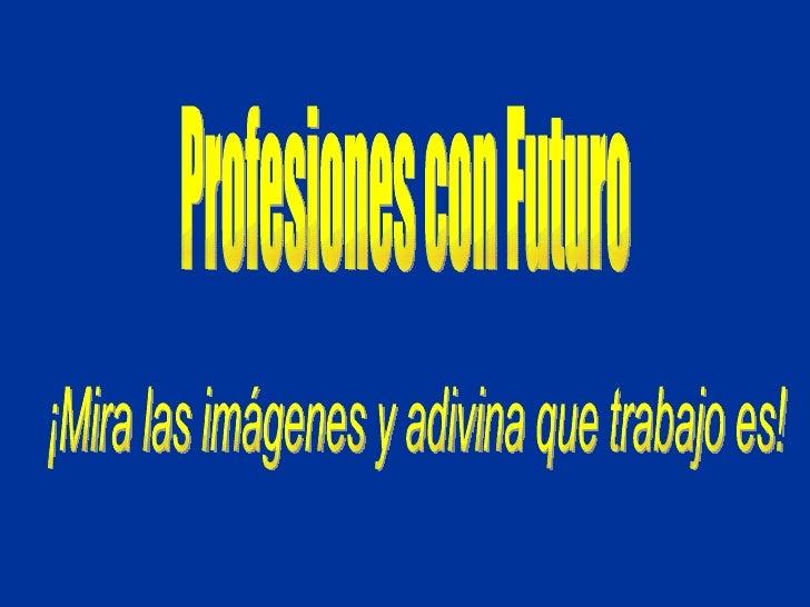 Profesiones con Futuro ¡Mira las imágenes y adivina que trabajo es!