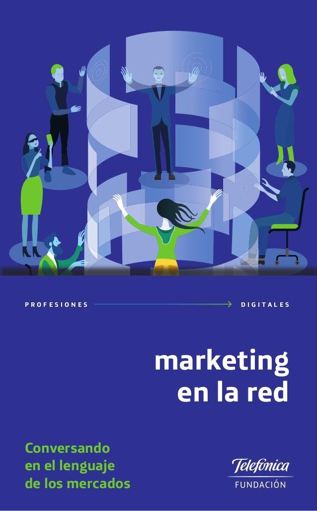 marketing en la red P R O F E S I O N E S D I G I T A L E S Conversando en el lenguaje de los mercados