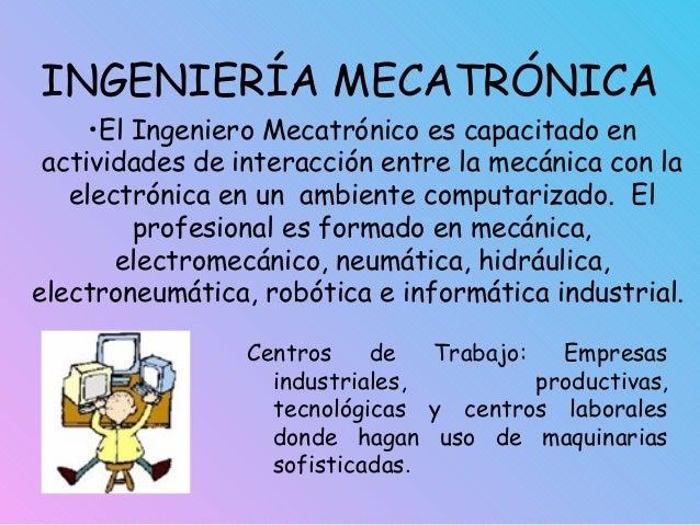INGENIERÍA MECATRÓNICA Centros de Trabajo: Empresas industriales, productivas, tecnológicas y centros laborales donde haga...
