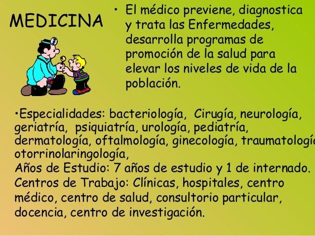 MEDICINA • El médico previene, diagnostica y trata las Enfermedades, desarrolla programas de promoción de la salud para el...
