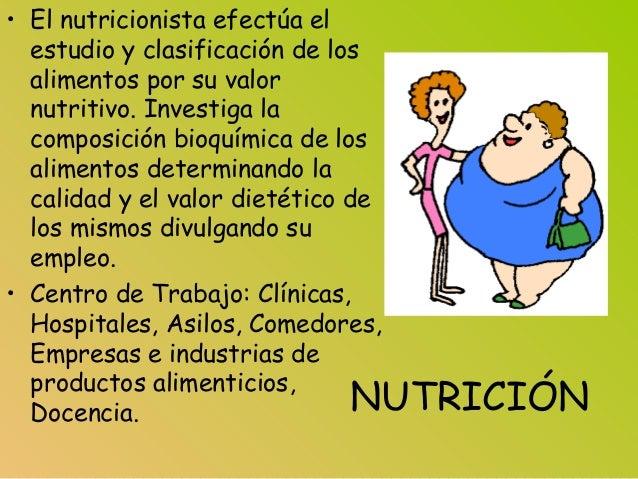 NUTRICIÓN • El nutricionista efectúa el estudio y clasificación de los alimentos por su valor nutritivo. Investiga la comp...