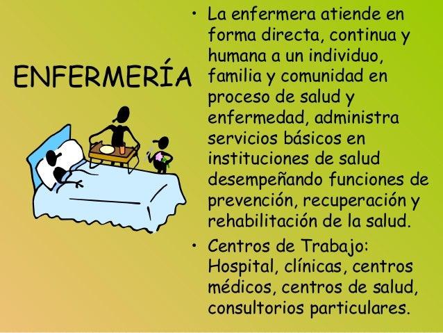 ENFERMERÍA • La enfermera atiende en forma directa, continua y humana a un individuo, familia y comunidad en proceso de sa...
