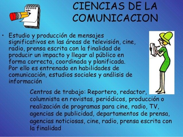 CIENCIAS DE LA COMUNICACION • Estudio y producción de mensajes significativos en las áreas de televisión, cine, radio, pre...