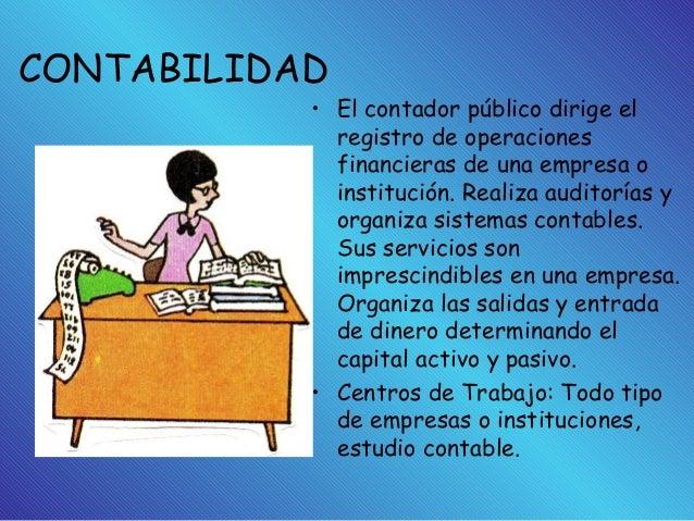 CONTABILIDAD • El contador público dirige el registro de operaciones financieras de una empresa o institución. Realiza aud...