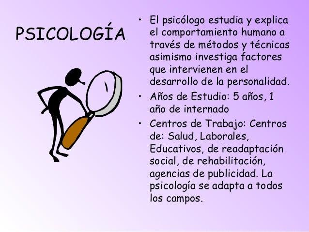 PSICOLOGÍA • El psicólogo estudia y explica el comportamiento humano a través de métodos y técnicas asimismo investiga fac...
