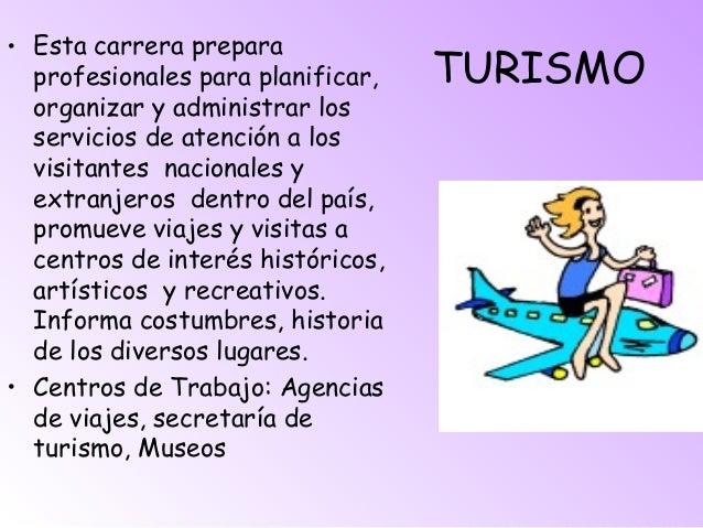 TURISMO • Esta carrera prepara profesionales para planificar, organizar y administrar los servicios de atención a los visi...