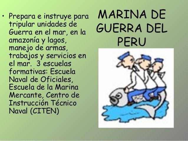 MARINA DE GUERRA DEL PERU • Prepara e instruye para tripular unidades de Guerra en el mar, en la amazonía y lagos, manejo ...