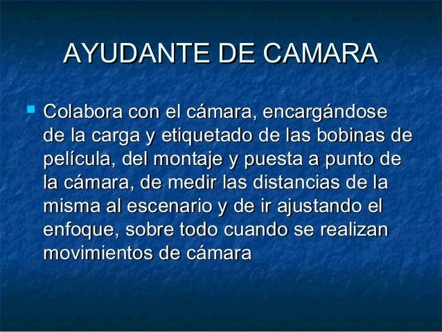 AYUDANTE DE CAMARAAYUDANTE DE CAMARA  Colabora con el cámara, encargándoseColabora con el cámara, encargándose de la carg...
