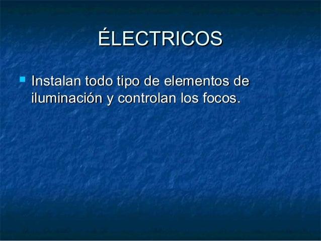 ÉLECTRICOSÉLECTRICOS  Instalan todo tipo de elementos deInstalan todo tipo de elementos de iluminación y controlan los fo...