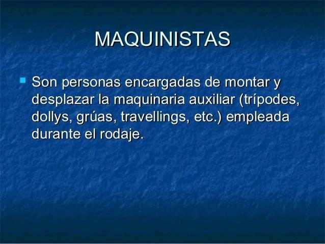 MAQUINISTASMAQUINISTAS  Son personas encargadas de montar ySon personas encargadas de montar y desplazar la maquinaria au...