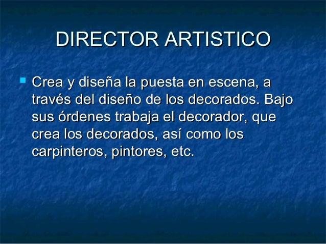 DIRECTOR ARTISTICODIRECTOR ARTISTICO  Crea y diseña la puesta en escena, aCrea y diseña la puesta en escena, a través del...
