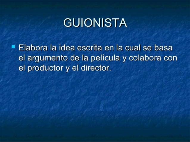 GUIONISTAGUIONISTA  Elabora la idea escrita en la cual se basaElabora la idea escrita en la cual se basa el argumento de ...