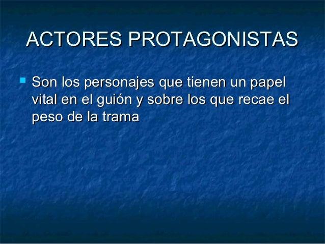 ACTORES PROTAGONISTASACTORES PROTAGONISTAS  Son los personajes que tienen un papelSon los personajes que tienen un papel ...