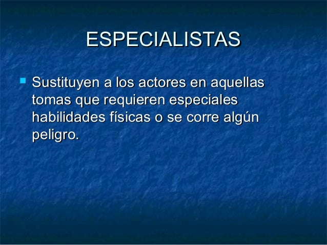 ESPECIALISTASESPECIALISTAS  Sustituyen a los actores en aquellasSustituyen a los actores en aquellas tomas que requieren ...