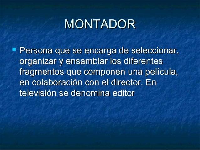 MONTADORMONTADOR  Persona que se encarga de seleccionar,Persona que se encarga de seleccionar, organizar y ensamblar los ...