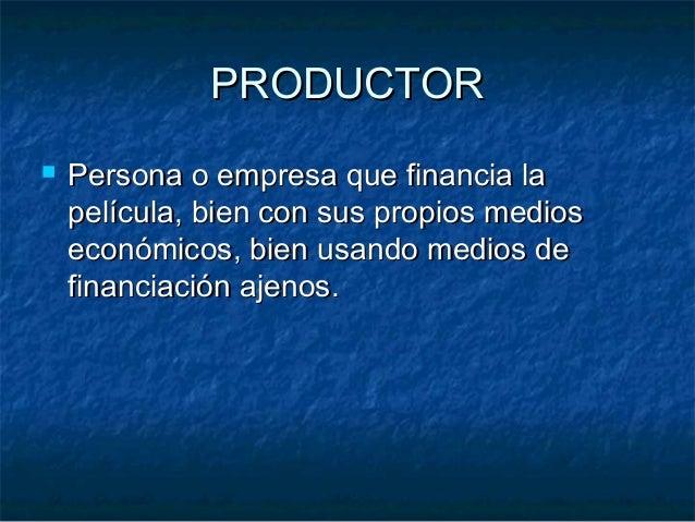 PRODUCTORPRODUCTOR  Persona o empresa que financia laPersona o empresa que financia la película, bien con sus propios med...