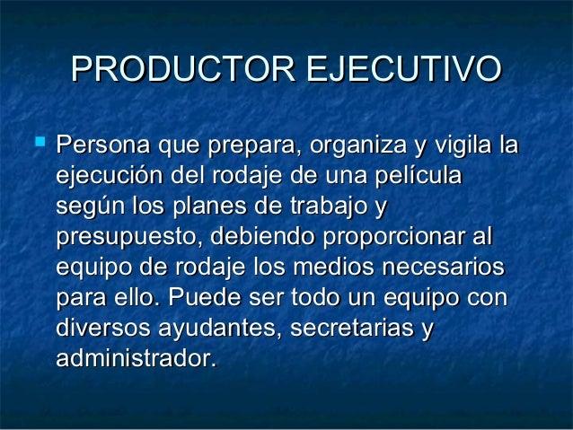 PRODUCTOR EJECUTIVOPRODUCTOR EJECUTIVO  Persona que prepara, organiza y vigila laPersona que prepara, organiza y vigila l...