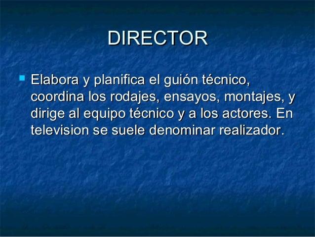 DIRECTORDIRECTOR  Elabora y planifica el guión técnico,Elabora y planifica el guión técnico, coordina los rodajes, ensayo...