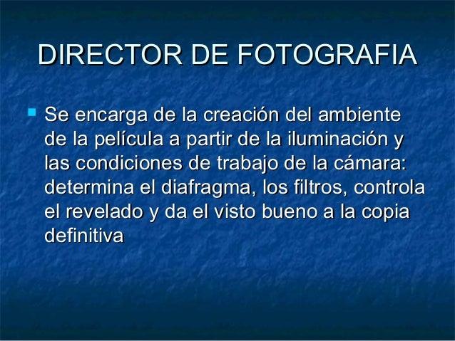 DIRECTOR DE FOTOGRAFIADIRECTOR DE FOTOGRAFIA  Se encarga de la creación del ambienteSe encarga de la creación del ambient...