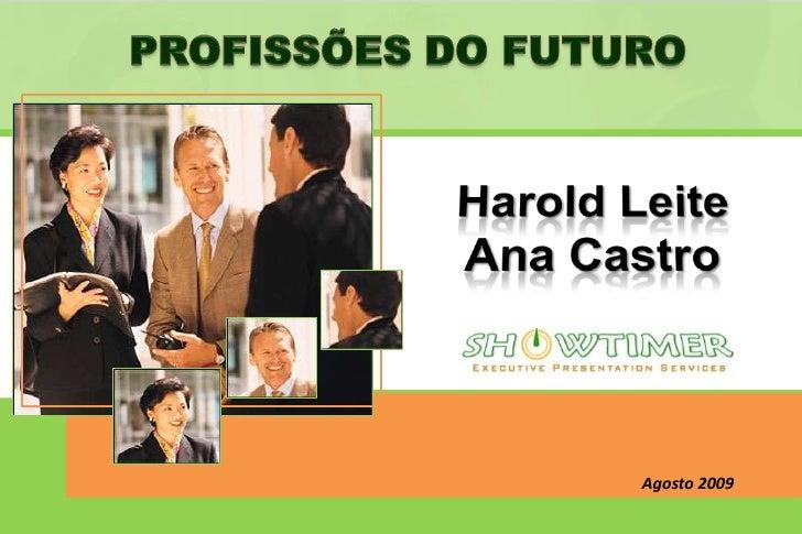 PROFISSÕES DO FUTURO<br />HaroldLeite<br />Ana Castro<br />Agosto 2009<br />