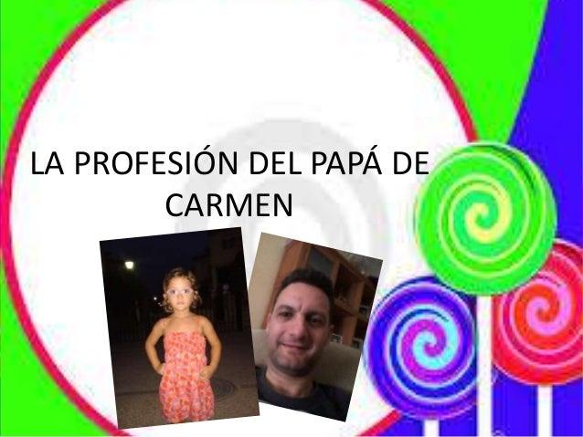LA PROFESIÓN DEL PAPÁ DE CARMEN