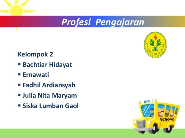 Kelompok 2  Bachtiar Hidayat  Ernawati  Fadhil Ardiansyah  Julia Nita Maryam  Siska Lumban Gaol Profesi PengajaranPro...