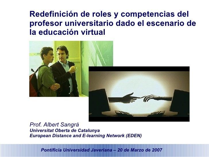 Redefinición de roles y competencias del profesor universitario dado el escenario de la educación virtual Prof. Albert San...