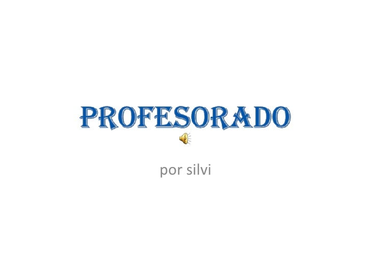 PROFESORADO<br />por silvi<br />