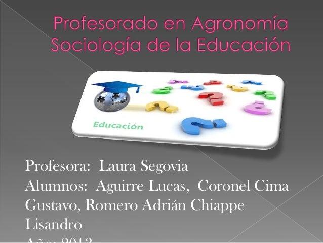 Profesora: Laura Segovia Alumnos: Aguirre Lucas, Coronel Cima Gustavo, Romero Adrián Chiappe Lisandro