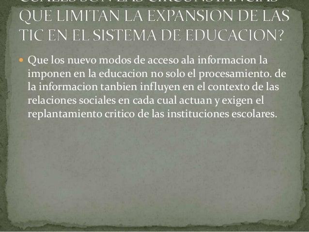  Que los nuevo modos de acceso ala informacion la imponen en la educacion no solo el procesamiento. de la informacion tan...