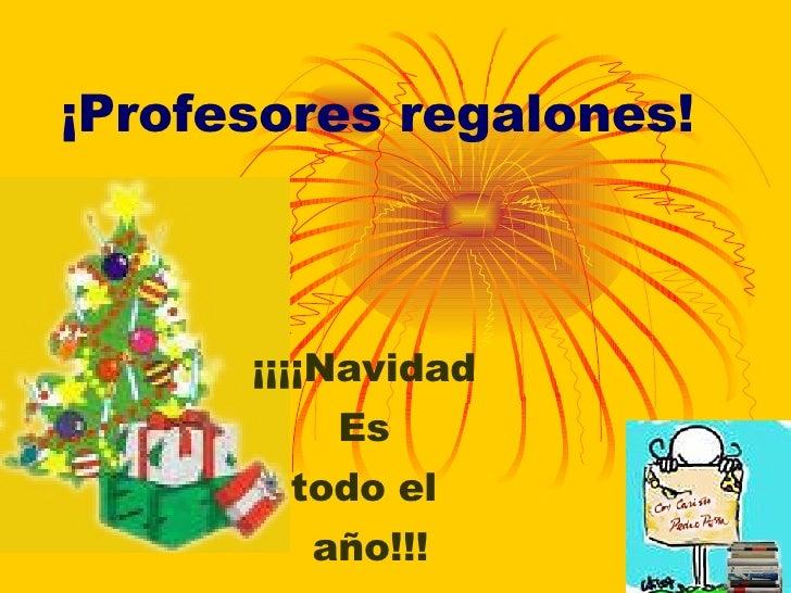 ¡Profesores regalones! ¡¡¡¡Navidad  Es  todo el  año!!!