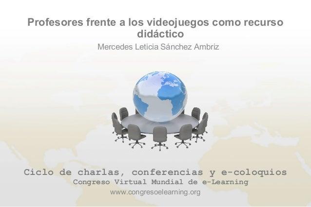 Ciclo de charlas, conferencias y e-coloquiosCongreso Virtual Mundial de e-LearningProfesores frente a los videojuegos como...